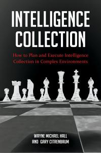 Intelligence Collection: How To Plan and Execute Intelligence Collection In Complex Environments