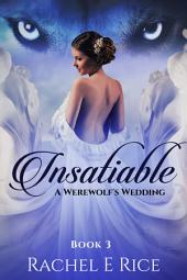 Insatible: A Werewolf's Wedding #3: Werewolf Romance Paranormal