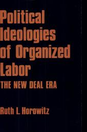Political Ideologies of Organized Labor: The New Deal Era