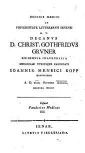 Ordinis Medici In Universitate Litterarum Ienensi H.T. Decanus D. Christ. Gothfridus Gruner Sollemnia Inauguralia ... Ioannis Henrici Kopp Hanoviensis ... Indicit: Insunt Pandectae Medicae IIII.