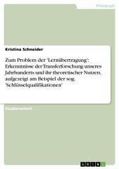 Zum Problem der 'Lernübertragung': Erkenntnisse der Transferforschung unseres Jahrhunderts und ihr theoretischer Nutzen, aufgezeigt am Beispiel der sog. 'Schlüsselqualifikationen'