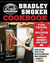 The Bradley Smoker Cookbook: Tips, Tricks, and Recipes from Bradley Smoker s Pro Staff