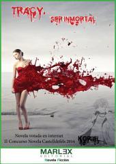 Tracy, ser inmortal: Novela votada on line en el II Concurso Novela Castelldefels 2014