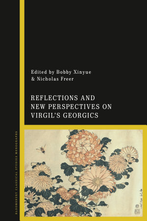 Reflections and New Perspectives on Virgil s Georgics PDF