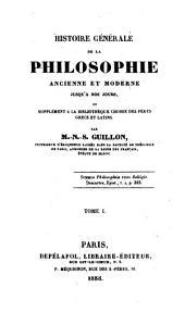 Historie générale de la philosophie ancienne et moderne jusqu'à nos jours,: ou Supplément à la Bibliothèque choisie des pères grecs et latins, Volume1