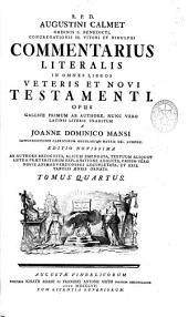 R. P. D. Augustini Calmet Ordinis S. Benedicti ... Commentarius Literalis in Omnes Libros Veteris Et Noui Testamenti: Opus Gallice Primum AB Authore Nunc Vero Latinis Literis Traditum...
