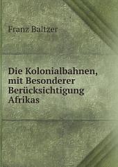 Die Kolonialbahnen, mit Besonderer Ber?cksichtigung Afrikas
