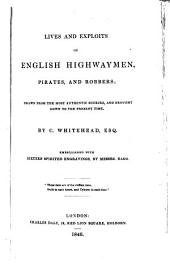 Lives and Exploits of English Highwaymen, Pirates, and Robbers: Drawn from the Most Authentic Sources, and Brought Down to the Present Time