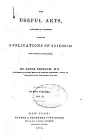 The Useful Arts: Considered in Connexion with the Applications of Science: with Numerous Engravings, Volume 2