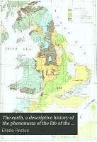 The Earth  a Descriptive History of the Phenomena of the Life of the Globe PDF
