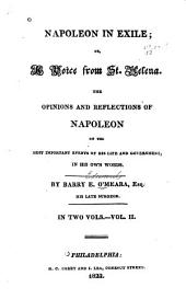 Napoleon in Exile: Or, A Voice from St. Helena: the Opinions and Reflections of Napoleon on the Most Important Events of His Life and Government in His Own Words, Volume 2