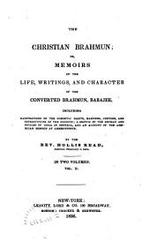 The Christian Brahmun: Or, Memoirs of the Life, Writings, and Character of the Converted Brahmun, Babajee