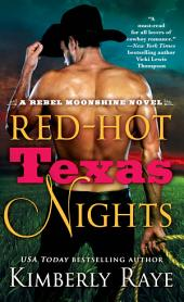 Red-Hot Texas Nights: A Rebel Moonshine Novel