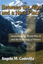 Between The Alps And A Hard Place Book PDF