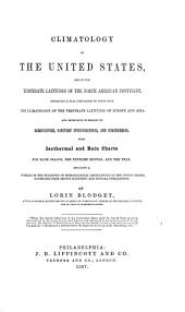 Climatology of the United States: and of the temperate latitudes of the North American continent, embracing a full comparison of these with the climatology of the temperate latitudes of Europe and Asia, and especially in regard to agriculture, sanitary investigations, and engineering ...