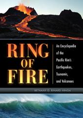 Ring of Fire: An Encyclopedia of the Pacific Rim's Earthquakes, Tsunamis, and Volcanoes: An Encyclopedia of the Pacific Rim's Earthquakes, Tsunamis, and Volcanoes