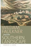 William Faulkner and the Southern Landscape PDF