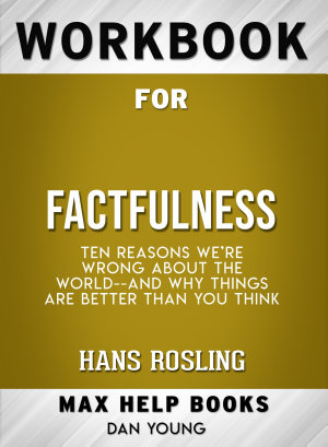 Workbook for Factfulness  Ten Reasons We re Wrong About the