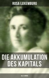 Die Akkumulation des Kapitals (in 3 Bänden): Ein Beitrag zur ökonomischen Erklärung des Imperialismus