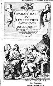Paraphrase sur les epistres canoniques par A. Godeau euesque de Grasse...