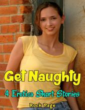 Get Naughty: 4 Erotica Short Stories