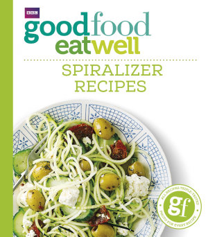 Good Food Eat Well  Spiralizer Recipes