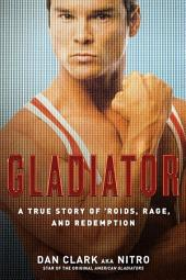 Gladiator: A True Story of 'Roids, Rage, and Redemption