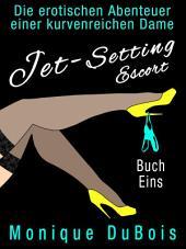 Liebesromane: Jet-Setting Escort (Buch Eins): Die erotischen Abenteuer einer kurvenreichen Dame