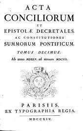 Acta Conciliorum Et Epistolae Decretales, Ac Constitutiones Summorum Pontificum: Ab anno MDXLV. ad annum MDCVII.