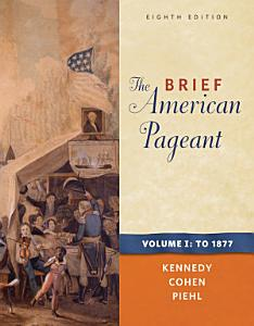 The Brief American Pageant  A History of the Republic  Volume I  To 1877 Book