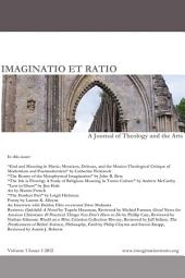 Imaginatio et Ratio: A Journal of Theology and the Arts, Volume 1, Issue 1 2012: A Journal of Theology and the Arts, Volume 1, Issue 1