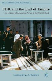 FDR and the End of Empire: The Origins of American Power in the Middle East