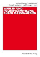 Wahlen und Politikvermittlung durch Massenmedien: Theoretisch-methodische Implikationen längerfristiger Analysen