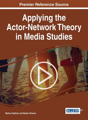 Applying the Actor Network Theory in Media Studies