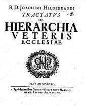 B. D. J. Hildebrandi tractatus de hierarchia veteris ecclesiæ