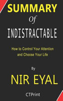 Summary of Indistractable by Nir Eyal - How to Control Your Attention and Choose Your Life