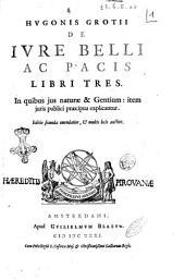 Hugonis Grotii De iure belli ac pacis libri tres. In quibus jus naturae & gentium: item juris publici praecipua explicantur