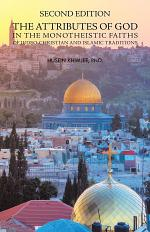 Second Edition: the Attributes of God in the Monotheistic Faiths of Judeo-Christian and Islamic Traditions