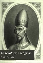 La revolución religiosa: obra filosófico-histórica dividida en cuatro partes, Savonarola-Lutero-Calvino-San Ignacio de Loyola, Volumen 1