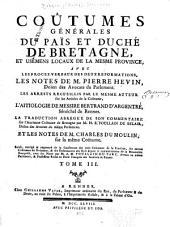 Coûtumes generales du païs et duché de Bretagne: et usemens locaux de la mesme province, avec les procez-verbaux des deux reformations, Volume3