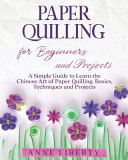 Paper Quilling for Beginners and Projects