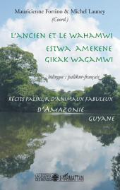 L'ancien et le wahamwi: Estwa amekene gikak wagamwi - Récits palikur d'animaux fabuleux d'Amazonie Guyane bilingue : palikur - français