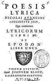 Poesis Lyrica Nicolai Avancini è Societate Jesv: Qua continentur Lyricorum Libri IV. Et Epodon Liber Unus