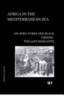 African In The Mediterranean Sea On Afro Turks and Black Greeks PDF