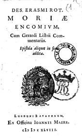 Des. Erasmi Rot. Moriæ encomium, cum Gerardi Listrii commentariis. Epistolæ aliquot in fine additæ