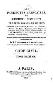 Les pandectes françaises ...: ou, Recueil complet de toutes les lois en vigueur, contenant les codes civil, criminel, de commerce, militaire, de marine, judiciaire, et les dispositions des autres lois, soit romaines, soit coutumières, soit édits, ordonnances ou déclarations, soit décrets, que ces codes laissent subsister, Volume10