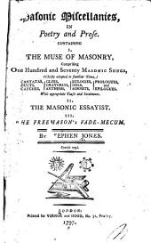 Masonic miscellanies, in poetry and prose: containing I. The muse of masonry, comprising one hundred and seventy masonic songs ..., II. The masonic essayist. III. The freemason's vade-macum