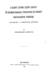 A Szent István, Szent László és Kálmán korabeli törvények és zsinati határozatok forrásai: (függelék : a törvények szövege)