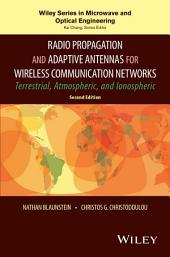 Radio Propagation and Adaptive Antennas for Wireless Communication Networks: Terrestrial, Atmospheric, and Ionospheric, Edition 2