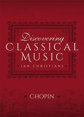 Discovering Classical Music: Chopin: His Life, The Person, His Music